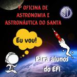 Inscreva-se na 1ª Oficina de Astronomia e Astronáutica do EF1 do Santa!