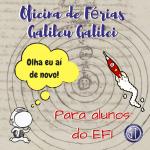 Inscreva-se na Oficina de Férias Galileu Galilei!