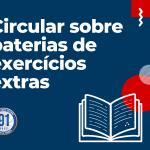 Leia a circular sobre baterias de exercícios extras para todos os segmentos!
