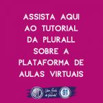 ASSISTA AQUI AO TUTORIAL DA PLURALL SOBRE O FUNCIONAMENTO DA PLATAFORMA