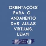LEIA AQUI A CIRCULAR COM AS ORIENTAÇÕES PARA O ANDAMENTO DAS AULAS VIRTUAIS A PARTIR DO DIA 06/04.